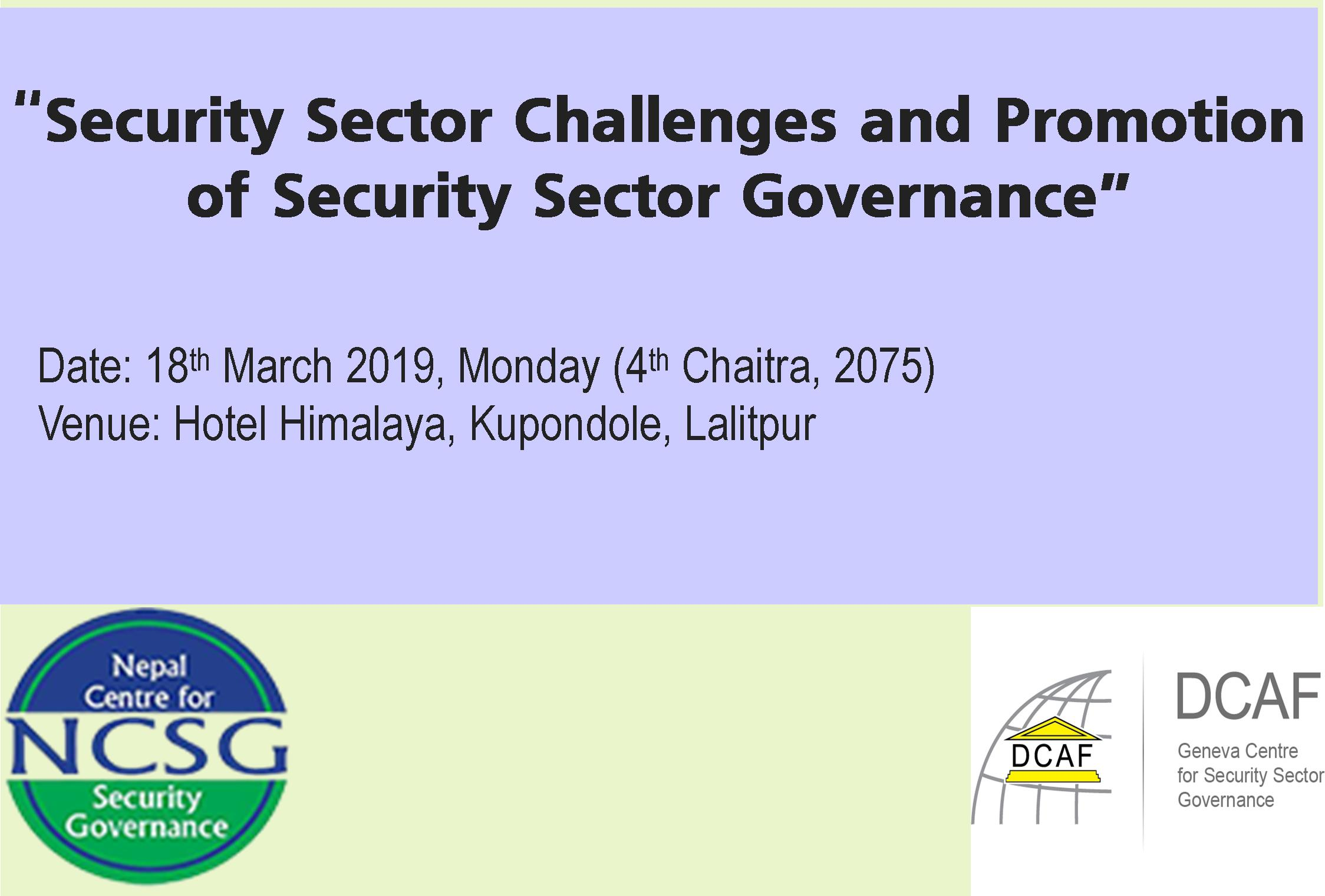 "NCSG, in collaboration with Democratic Control over Armed Forces (DCAF), a Geneva-based Center for Security Sector Governance organized a day-long workshop on ""Promotion of Security Sector Governance and Security Development in Nepal"